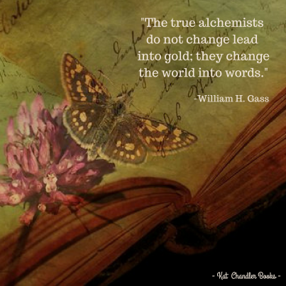 -The true alchemistsdo not change lead into gold; they change the world into words.-