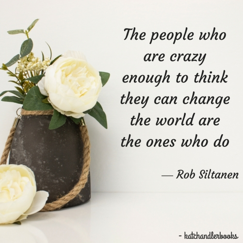 The people who are crazy enough to think they can change the world are the ones who do